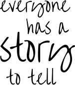 Everyone has astory to tell